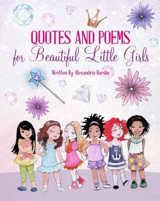 Quotes and Poems for Beautiful Little Girls by Alexandria Hardin
