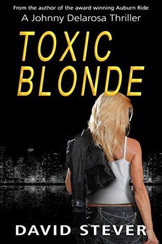 Toxic Blonde: A Johnny Delarosa Thriller (The Delarosa Series Book 2)