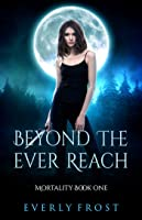 Beyond the Ever Reach (Mortality, #1)