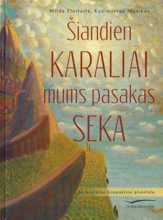 Šiandien karaliai mums pasakas seka by Milda Pleitaitė
