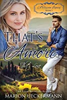 That's Amore: That's Love (A Tuscan Legacy) (Volume 1)