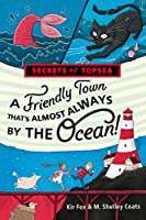 A Friendly Town That''s Almost Always by the Ocean! (Secrets of Topsea Book 1)