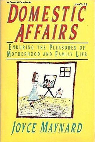 Domestic Affairs: Enduring the Pleasures of Motherhood and Family Life