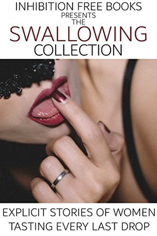The Swallowing Collection: Explicit Stories of Women Tasting Every Last Drop