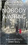 Nobody Waiting: A German Girl's WWII Story