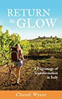 Return to Glow, A Pilgrimage of Transformation in Italy