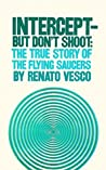 Intercept - But Don't Shoot: The True Story of the Flying Saucers
