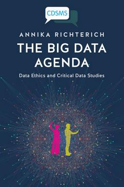 The Big Data Agenda: Data Ethics and Critical Data Studies