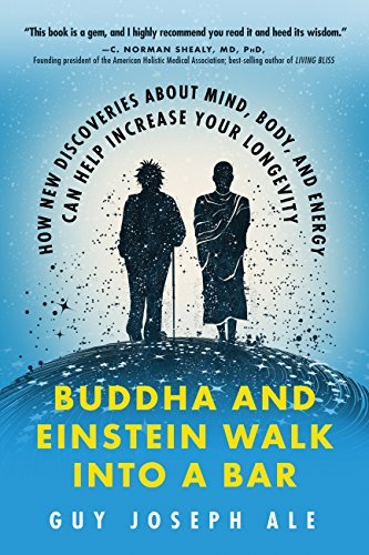 Buddha and Einstein Walk Into a Bar How New Discoveries About Mind, Body, and Energy Can Help Increase Your Longevity