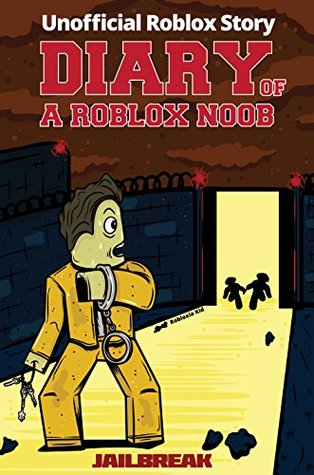 Nub S Adventures The Great Jailbreak An Unofficial Roblox Book Diary Of A Roblox Noob Jailbreak By Roblox Kid
