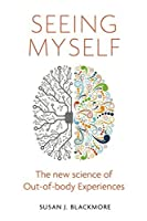 Seeing Myself: The New Science of Out-of-body Experiences