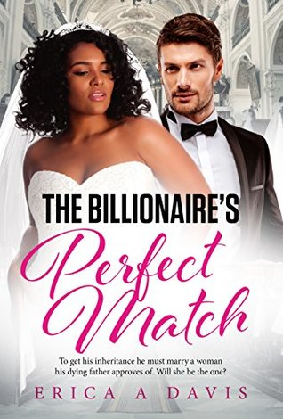 The Billionaire's Perfect Match by Erica A. Davis
