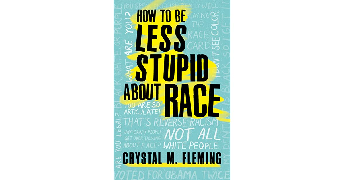 How to Be Less Stupid About Race: On Racism, White Supremacy