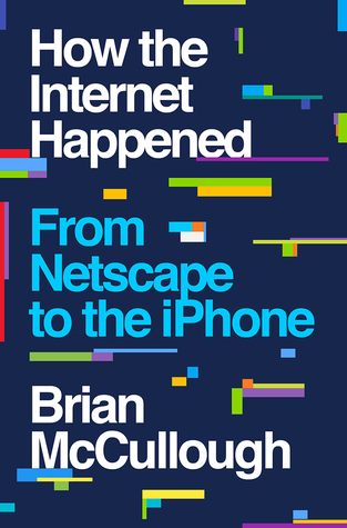 How the Internet Happened: From Netscape to the iPhone
