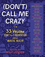 [Don't] Call Me Crazy: 33 Voices Start the Conversation about Mental Health