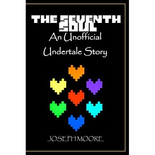 The Seventh Soul: An Unofficial Undertale Story by Joseph Moore
