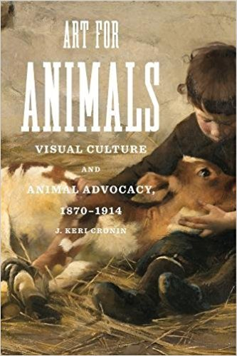Art for Animals Visual Culture and Animal Advocacy, 1870-1914