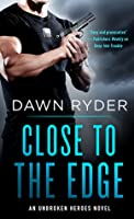 Close to the Edge (Unbroken Heroes, #5)