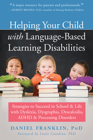 Helping Your Child with Language-Based Learning Disabilities: Strategies to Succeed in School and Life with Dyslexia, Dysgraphia, Dyscalculia, ADHD, and Processing Disorders
