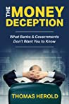 The Money Deception - What Banks & Governments Don't Want You... by Thomas Herold