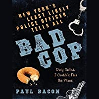 Bad Cop: New York's Least Likely Police Officer Tells All