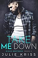 Take Me Down: Volume 2 (Riggs Brothers)