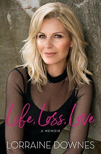 Life, Loss, Love Lorraine Downes