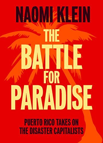 The Battle For Paradise Puerto Rico Takes on the Disaster Capitalists