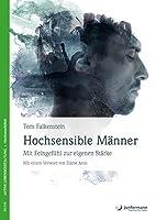 Hochsensible Männer: Mit Feingefühl zur eigenen Stärke