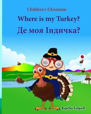 Children's Ukrainian: Where is my Turkey (Thanksgiving book): Children's Picture Book English-Ukrainian (Bilingual Edition) (Ukrainian ... Ukrainian books for children) (Volume 31)