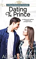 Dating The Prince: A Royal Romance Comedy (What If Book 1)