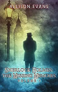 Sherlock Holmes: The Missing Memoirs: Volume 1