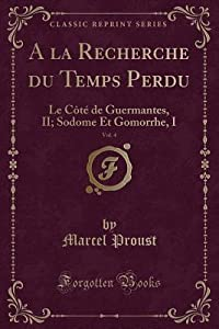 a la Recherche Du Temps Perdu, Vol. 4: Le C�t� de Guermantes, II; Sodome Et Gomorrhe, I