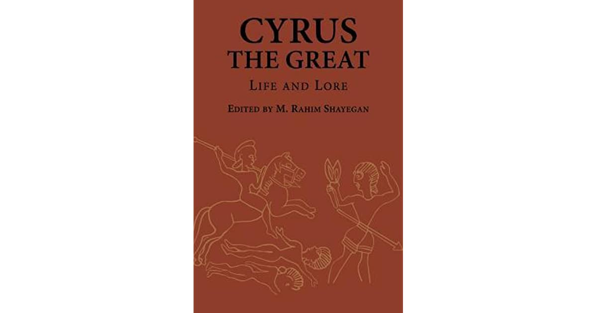 Life and Lore Cyrus the Great