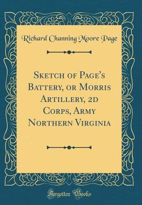 Sketch of Pages Battery, or Morris Artillery, 2D Corps, Army Northern Virginia  by  Richard Channing Moore Page