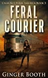Feral Courier (Calm Act: Feral America #3)