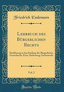 Lehrbuch Des B�rgerlichen Rechts, Vol. 2: Einf�hrung in Das Studium Des B�rgerlichen Gesetzbuchs; Erste Abtheilung; Sachenrecht