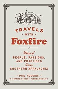 Travels with Foxfire: Stories of People, Passions, and Practices from Southern Appalachia