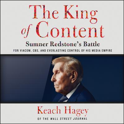 The King of Content Sumner Redstone's Battle for Viacom, CBS, and Everlasting Control of His Media Empire