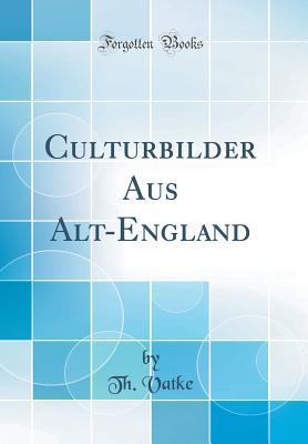 Culturbilder Aus Alt-England  by  Th Vatke
