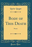Body of This Death: Poems (Classic Reprint)