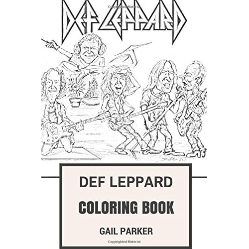 Def Leppard Coloring Book Legendary Hard Rock And Heavy Metal Pioneers Glam And Showman Joe Elliot And Rick Savage Inspired Adult Coloring Book By Gail Parker