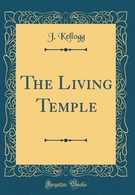 The Living Temple J Kellogg
