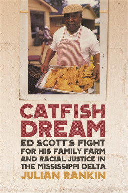 Catfish Dream - Ed Scott's Fight for His Family Farm and Racial Justice in the Mississippi Delta  pdf