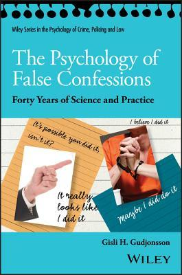 The Psychology of False Confessions Forty Years of Science and Practice