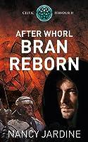 After Whorl: Bran Reborn (# 2, Celtic Fervour Series)