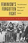 Feminism's Forgotten Fight: The Unfinished Struggle for Work and Family