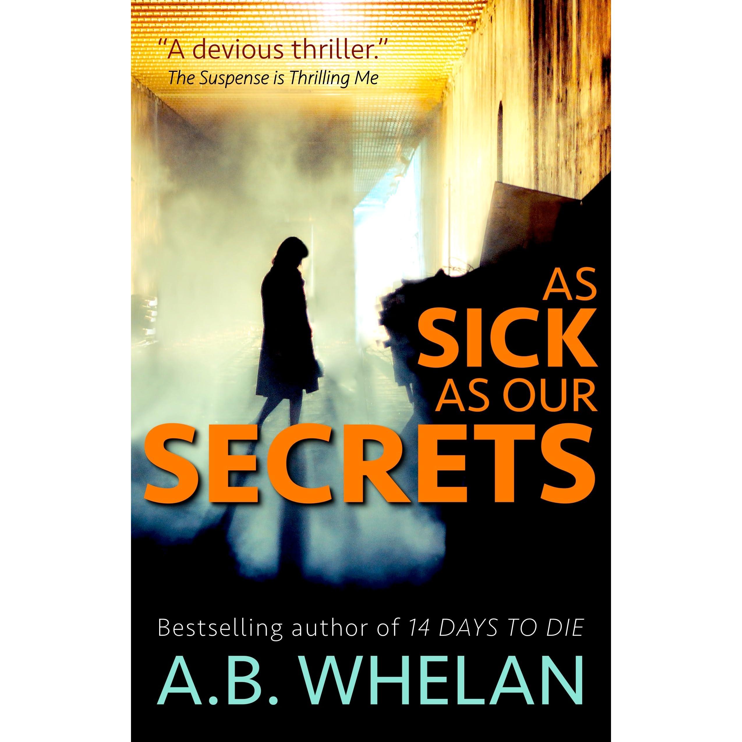 As Sick as Our Secrets by A B  Whelan