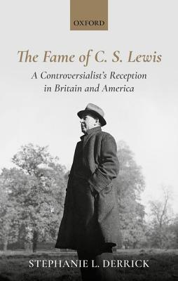The Fame of C. S. Lewis by Stephanie L. Derrick
