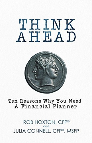 Think Ahead: Ten Reasons Why You Need A Financial Planner Rob Hoxton